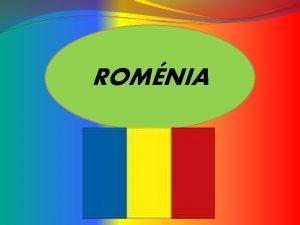 ROMNIA Romnia portugus europeu Em romeno Romnia um