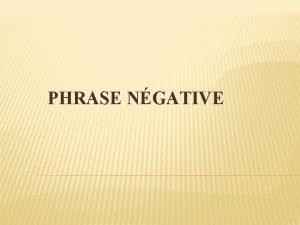 PHRASE NGATIVE DFINITION La phrase ngative formule lide