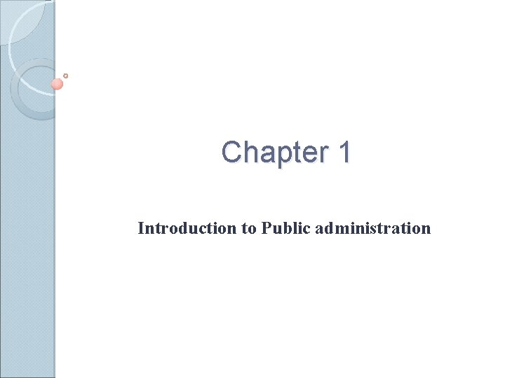 Chapter 1 Introduction to Public administration Public administration