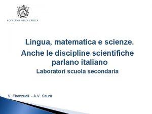ACCADEMIA DELLA CRUSCA Lingua matematica e scienze Anche