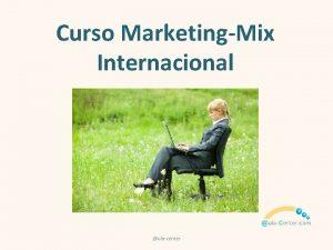 Curso MarketingMix Internacional ulacenter El objetivo del Curso