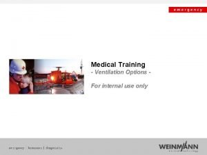 Medical Training Ventilation Options For internal use only