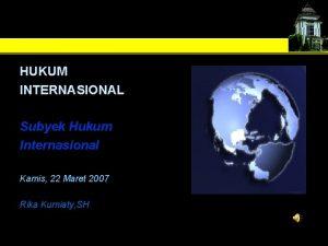 HUKUM INTERNASIONAL Subyek Hukum Internasional Kamis 22 Maret