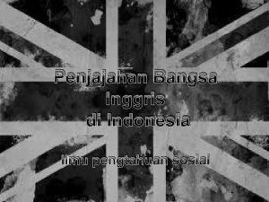 Penjajahan Bangsa Inggris Ilm pengetahuan sosial di Indonesia