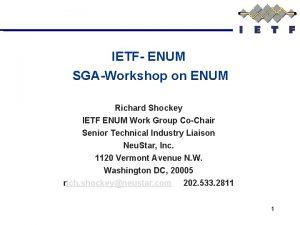 IETF ENUM SGAWorkshop on ENUM Richard Shockey IETF