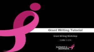 Grant Writing Tutorial Grant Writing Workshop October 3
