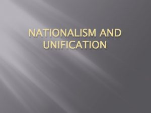 NATIONALISM AND UNIFICATION Admit Slip 930 What is