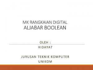 MK RANGKAIAN DIGITAL ALJABAR BOOLEAN OLEH HIDAYAT JURUSAN