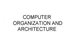 COMPUTER ORGANIZATION AND ARCHITECTURE COMPUTER ORGANISATION AND ARCHITECTURE