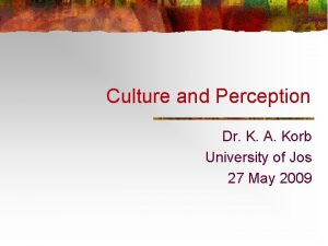 Culture and Perception Dr K A Korb University