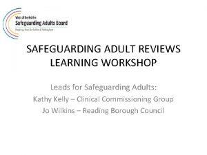 SAFEGUARDING ADULT REVIEWS LEARNING WORKSHOP Leads for Safeguarding