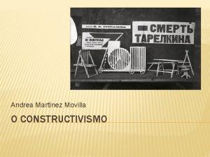 Andrea Martnez Movilla O CONSTRUCTIVISMO INTRODUCCIN O constructivismo