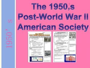 1950s The 1950s PostWorld War II American Society
