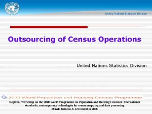 Outsourcing of Census Operations United Nations Statistics Division