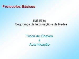 Protocolos Bsicos INE 5680 Segurana da Informao e