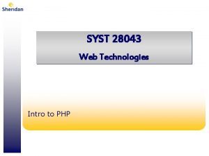 SYST 28043 Web Technologies Intro to PHP PHP