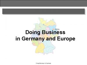 Doing Business in Germany and Europe Doing Business