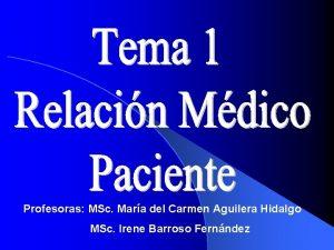 Profesoras MSc Mara del Carmen Aguilera Hidalgo MSc