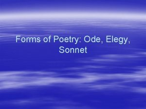 Forms of Poetry Ode Elegy Sonnet Ode Purpose