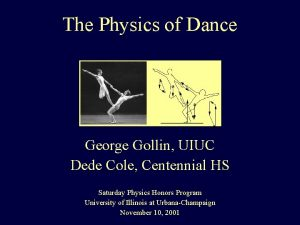 The Physics of Dance George Gollin UIUC Dede