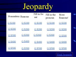 Jeopardy Pronombres Reasons Fill in for Fill in