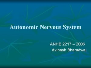Autonomic Nervous System ANHB 2217 2006 Avinash Bharadwaj