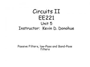 Circuits II EE 221 Unit 5 Instructor Kevin