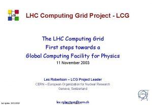 LCG LHC Computing Grid Project LCG The LHC