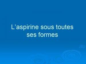 Laspirine sous toutes ses formes Laspirine Noms et