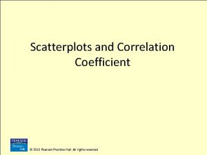 Scatterplots and Correlation Coefficient 2010 Pearson Prentice Hall