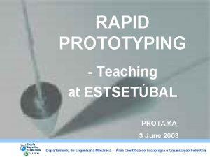 RAPID RPT PROTOTYPING Rapid Prototyping Technologies Teaching at