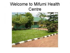 Welcome to Mifumi Health Centre Mifumi Health Centre