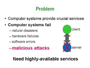 Problem Computer systems provide crucial services Computer systems