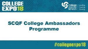 SCQF College Ambassadors Programme SCQF COLLEGE AMBASSADORS PROGRAMME