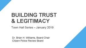 BUILDING TRUST LEGITIMACY Town Hall Series January 2019