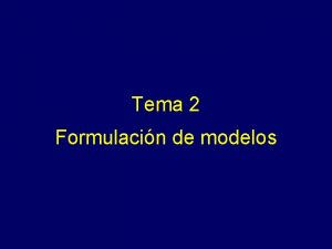 Tema 2 Formulacin de modelos Tema 2 Formulacin