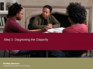 Step 3 Diagnosing the Disparity Our Roadmap Diagnosing