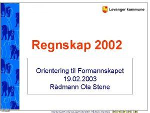Regnskap 2002 Orientering til Formannskapet 19 02 2003