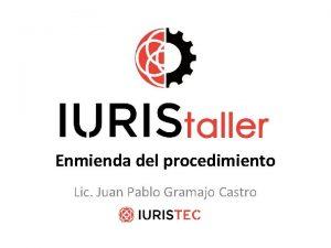Enmienda del procedimiento Lic Juan Pablo Gramajo Castro