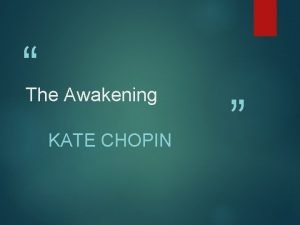 The Awakening KATE CHOPIN About the author Kate