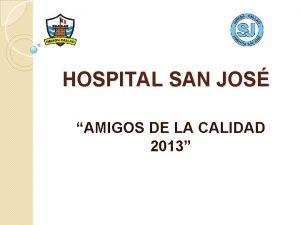 HOSPITAL SAN JOS AMIGOS DE LA CALIDAD 2013