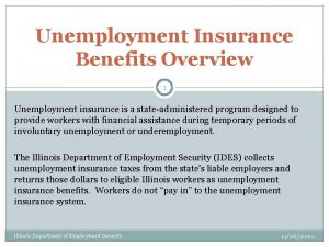 Unemployment Insurance Benefits Overview 1 Unemployment insurance is