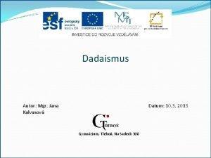 Dadaismus Autor Mgr Jana Kalvasov Datum 10 3