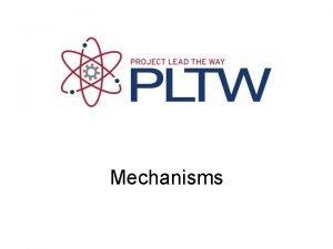 Mechanisms What is a Mechanism A mechanism is