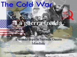 La guerra fredda Il mondo dopo la Seconda