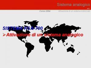 Sistema analogico slide 1 Corso 2004 Attivazione di