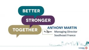 ANTHONY MARTIN Managing Director Southeast France OPERATIONS OPERATIONS