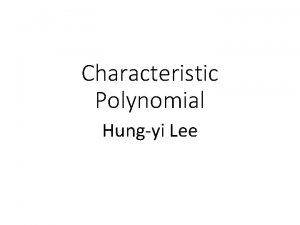 Characteristic Polynomial Hungyi Lee Outline Last lecture Given