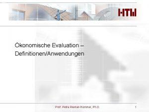 Deckblatt konomische Evaluation DefinitionenAnwendungen Prof Petra RiemerHommel Ph