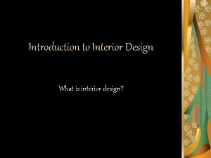 Introduction to Interior Design What is interior design